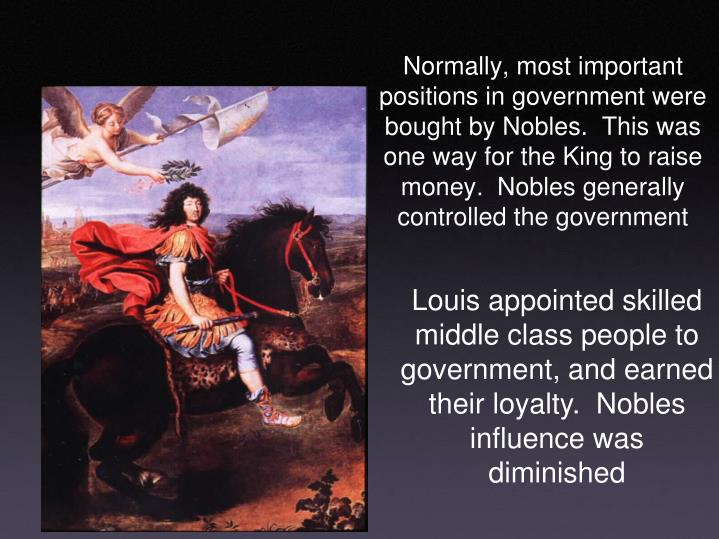 Normally, most important positions in government were bought by Nobles.  This was one way for the King to raise money.  Nobles generally controlled the government