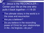 iv jesus is the reconciler center your life on the one who pulls it back together 1 19 20