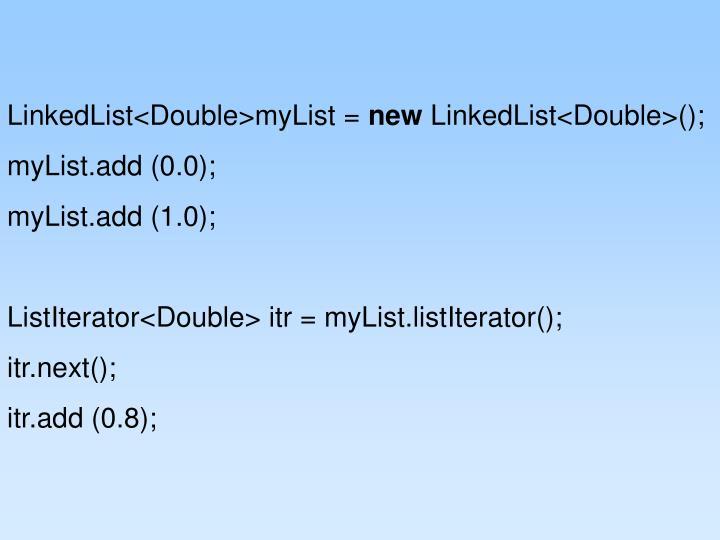 LinkedList<Double>myList =