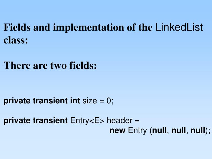 Fields and implementation of the