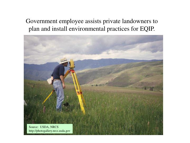 Government employee assists private landowners to plan and install environmental practices for EQIP.
