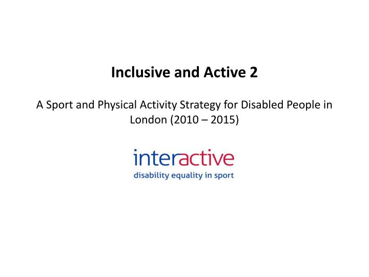 Inclusive and Active 2