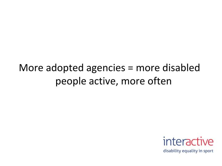 More adopted agencies = more disabled people active, more often