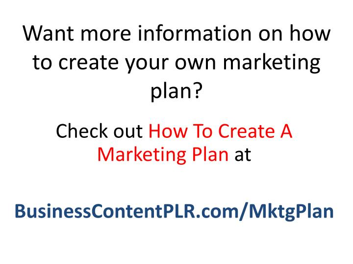 Want more information on how to create your own marketing plan?