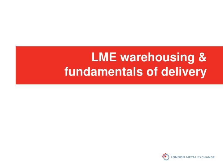 LME warehousing & fundamentals of delivery
