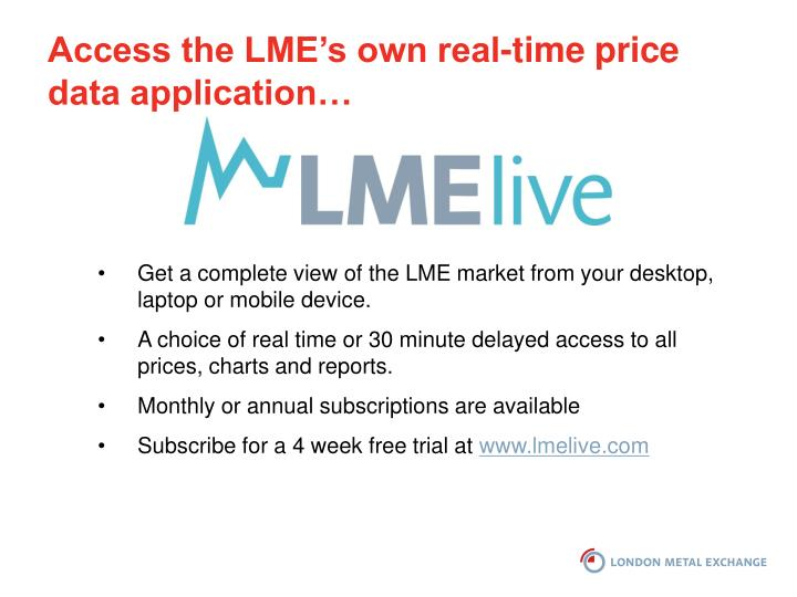 Access the LME's own real-time price data application…