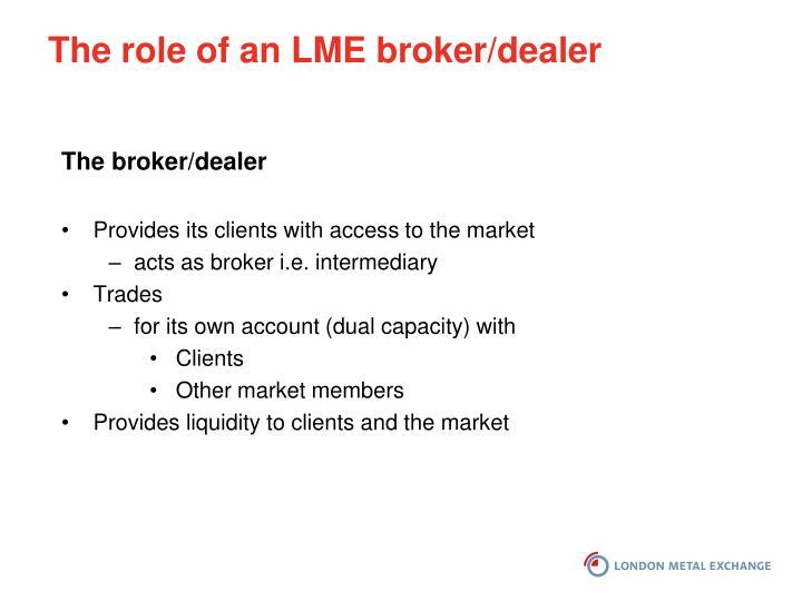 The role of an LME broker/dealer