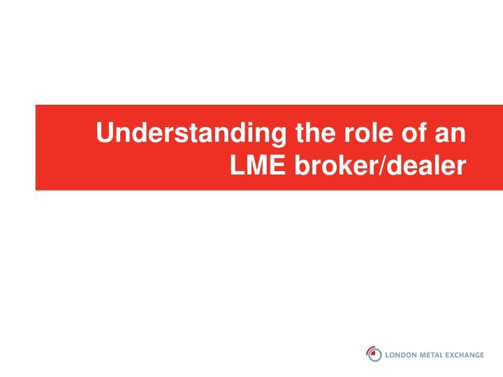Understanding the role of an LME broker/dealer