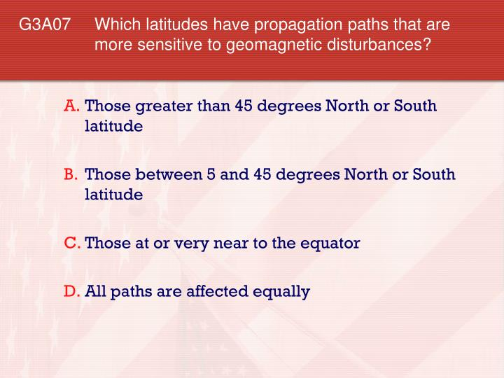 G3A07 Which latitudes have propagation paths that are more sensitive to geomagnetic disturbances?