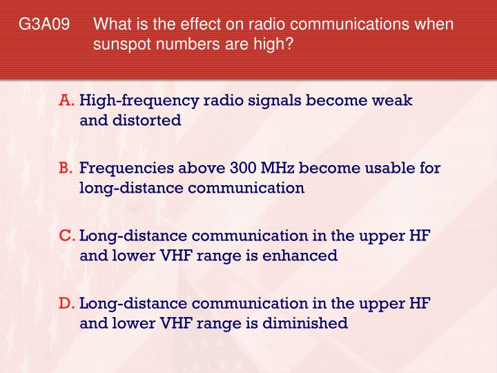 G3A09 What is the effect on radio communications when sunspot numbers are high?