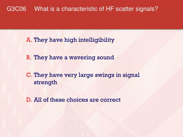 G3C06 What is a characteristic of HF scatter signals?