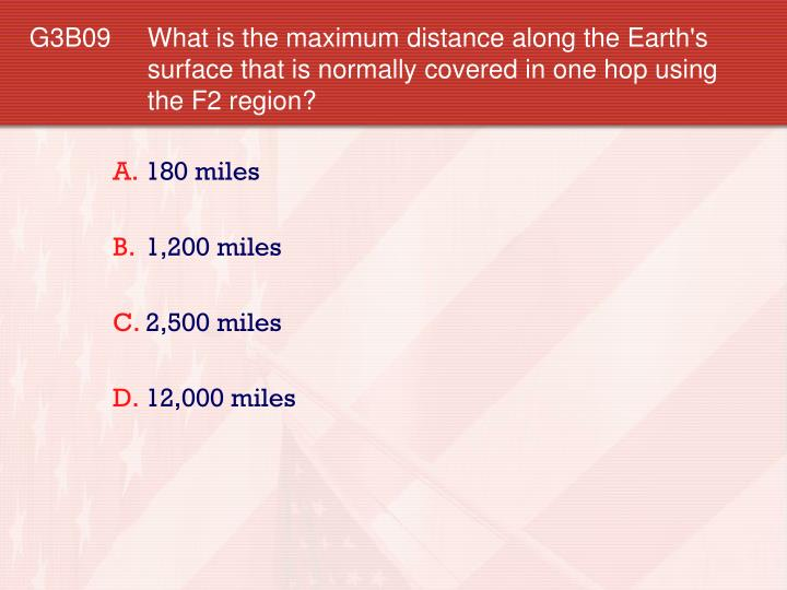 G3B09 What is the maximum distance along the Earth's surface that is normally covered in one hop using the F2 region?