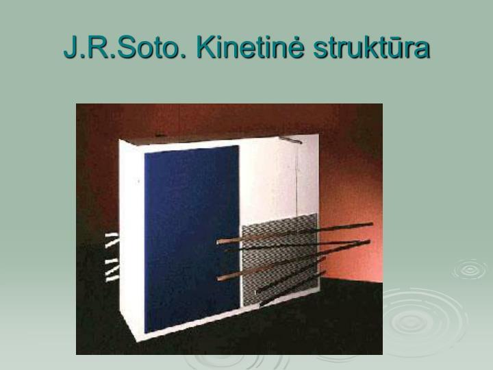 J.R.Soto. Kinetinė struktūra
