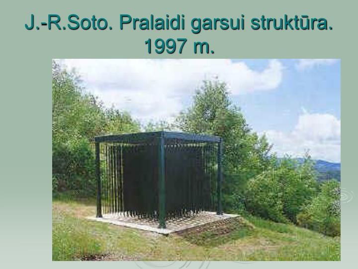 J.-R.Soto. Pralaidi garsui struktūra. 1997 m.