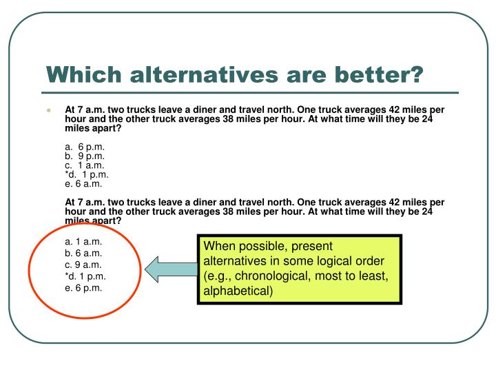 When possible, present alternatives in some logical order (e.g., chronological, most to least,