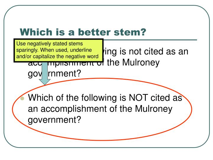 Use negatively stated stems sparingly. When used, underline and/or capitalize the negative word