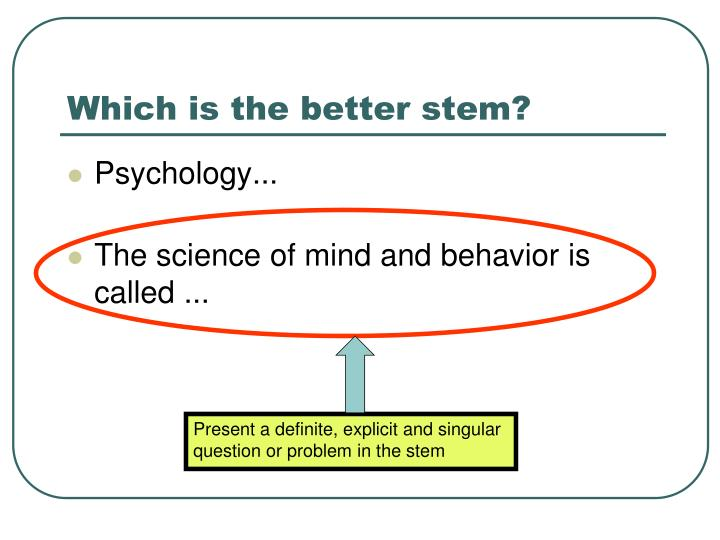 Present a definite, explicit and singular question or problem in the stem