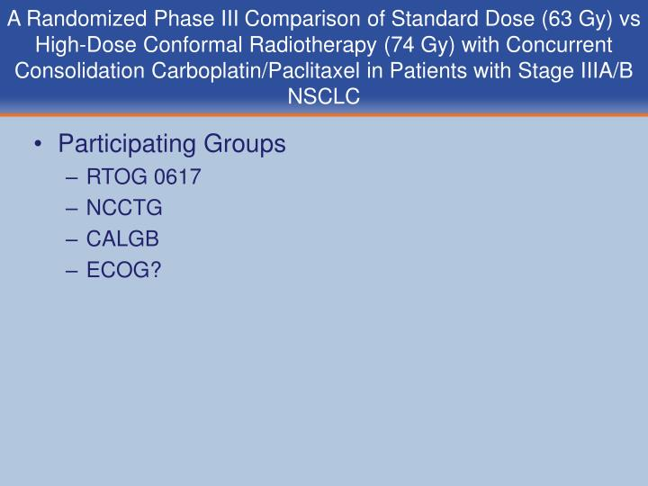 A Randomized Phase III Comparison of Standard Dose (63 Gy) vs High-Dose Conformal Radiotherapy (74 Gy) with Concurrent Consolidation Carboplatin/Paclitaxel in Patients with Stage IIIA/B NSCLC