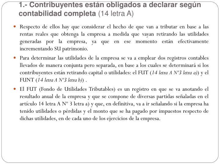 1.- Contribuyentes están obligados a declarar según contabilidad completa