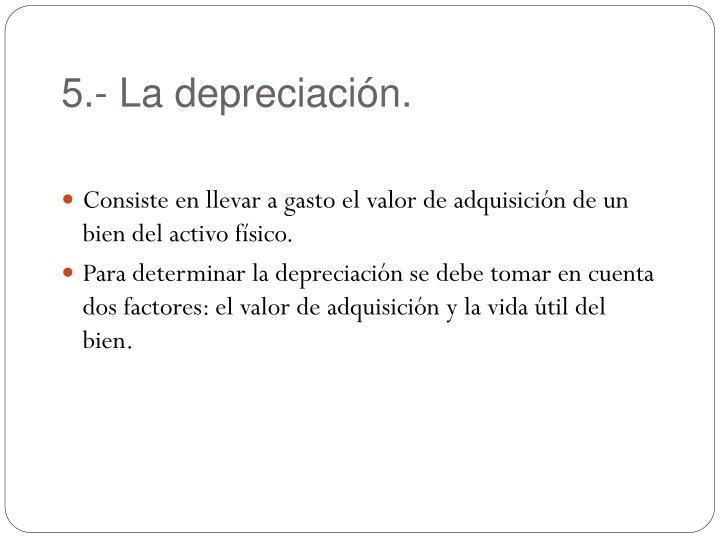 5.- La depreciación.