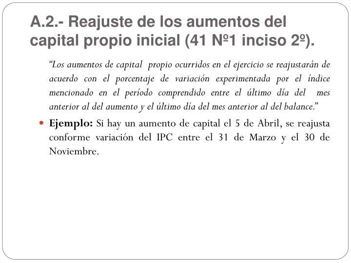 A.2.- Reajuste de los aumentos del capital propio inicial (41 Nº1 inciso 2º).