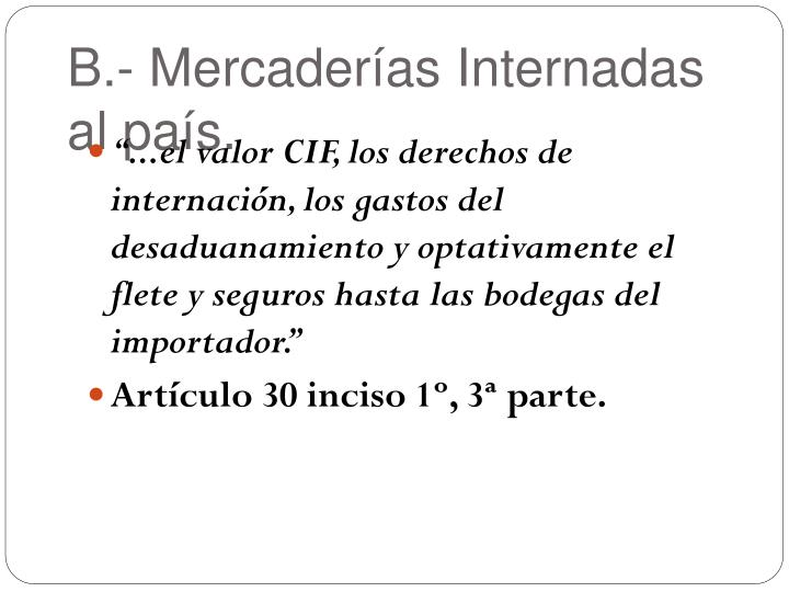 B.- Mercaderías Internadas al país.