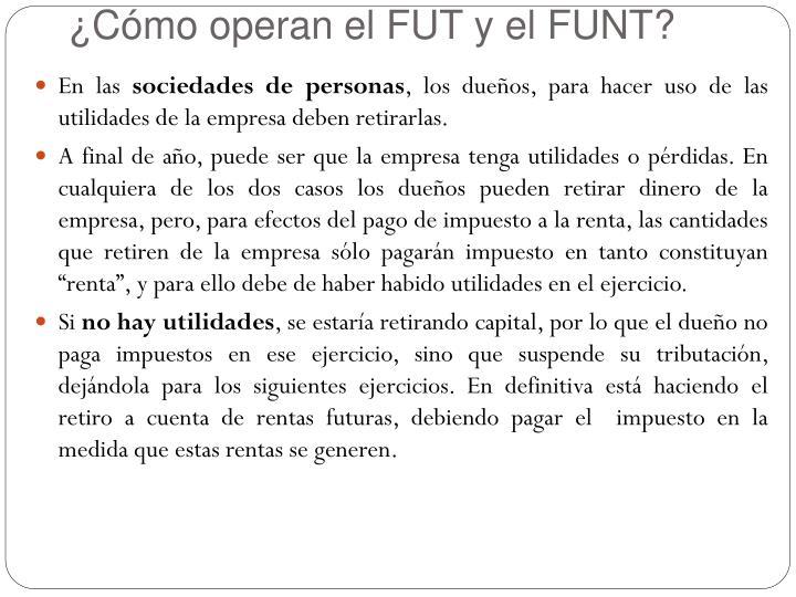 ¿Cómo operan el FUT y el FUNT?