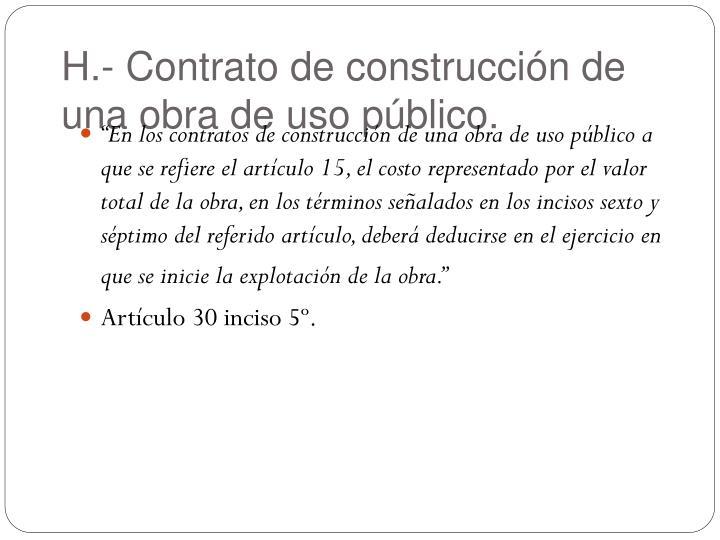 H.- Contrato de construcción de una obra de uso público.