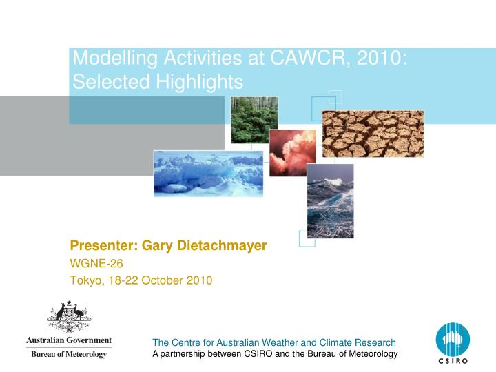 modelling activities at cawcr 2010 selected highlights n.