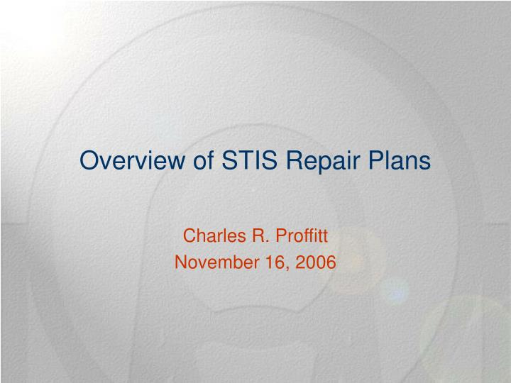 Overview of stis repair plans