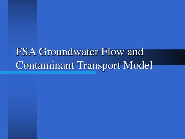 FSA Groundwater Flow and Contaminant Transport Model