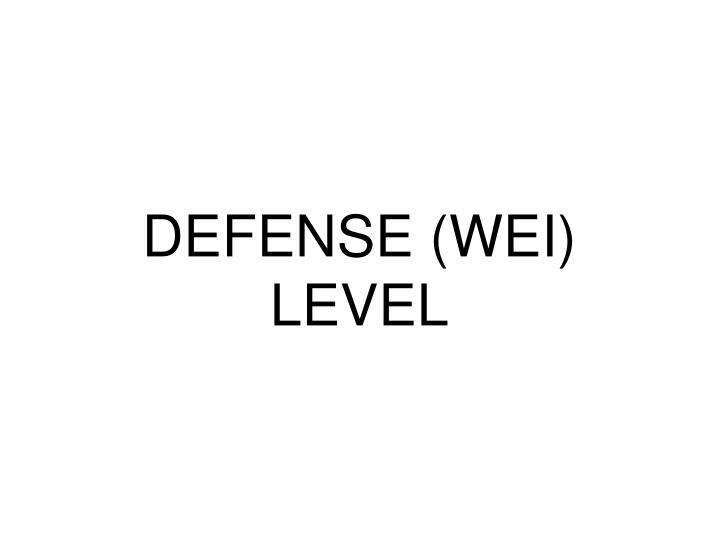 DEFENSE (WEI) LEVEL