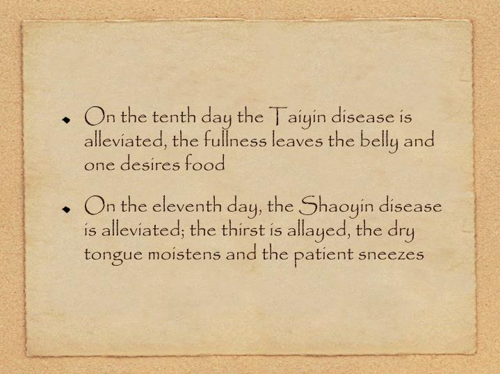 On the tenth day the Taiyin disease is alleviated, the fullness leaves the belly and one desires food