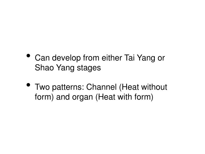 Can develop from either Tai Yang or Shao Yang stages