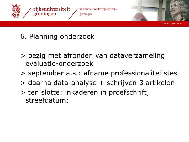 6. Planning onderzoek
