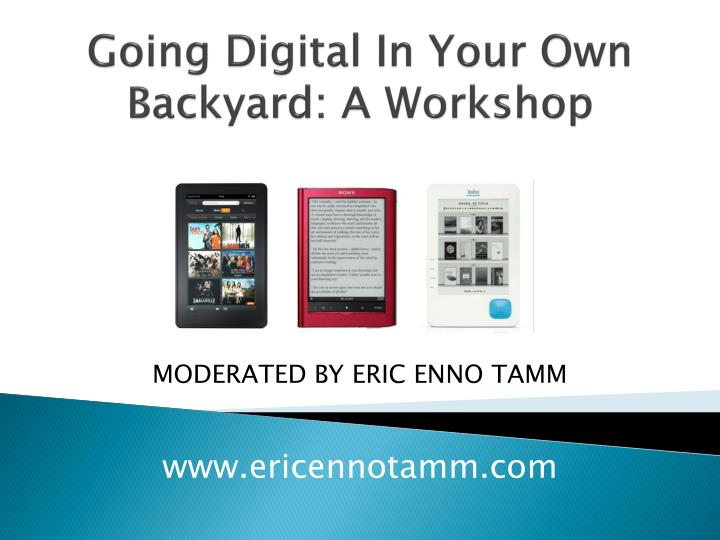 Going digital in your own backyard a workshop