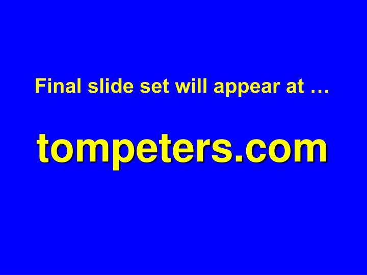 Final slide set will appear at …