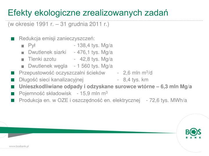 Efekty ekologiczne zrealizowanych zada w okresie 1991 r 31 grudnia 2011 r