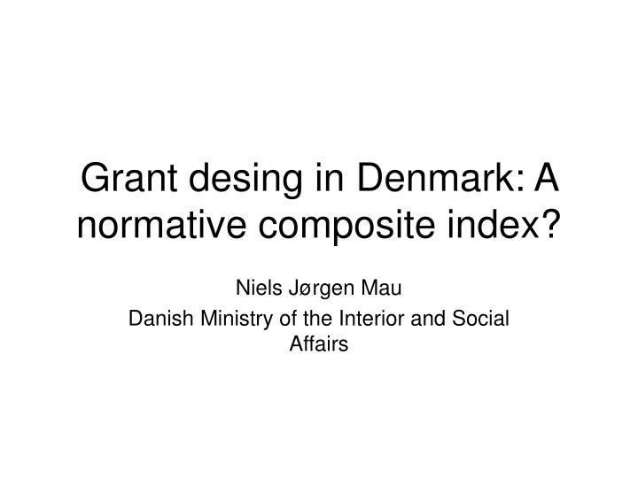 Grant desing in denmark a normative composite index