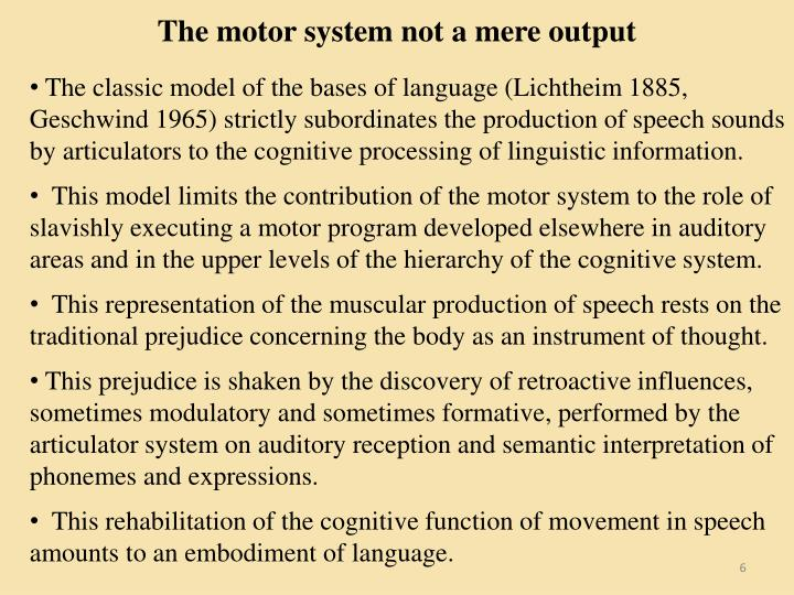 The motor system not a mere output