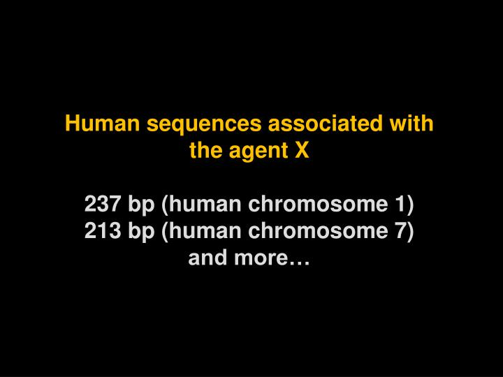 Human sequences associated with the agent X