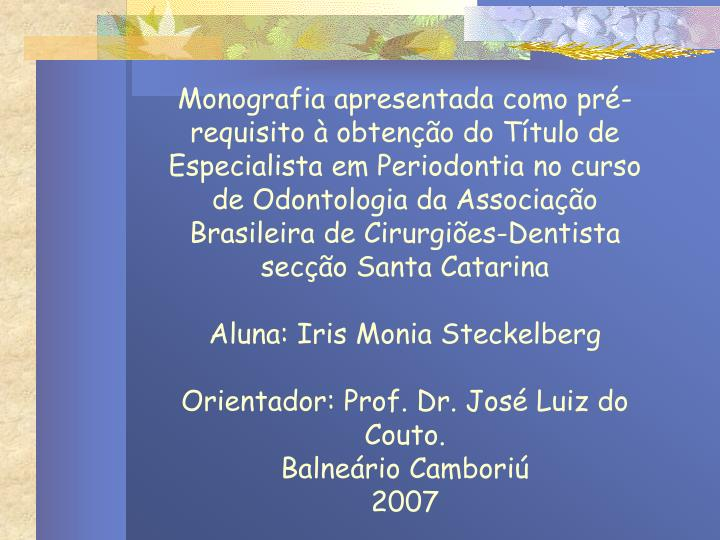 Monografia apresentada como pré-requisito à obtenção do Título de Especialista em Periodontia n...