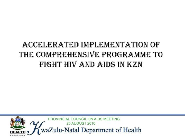 accelerated implementation of the comprehensive programme to fight hiv and aids in kzn n.