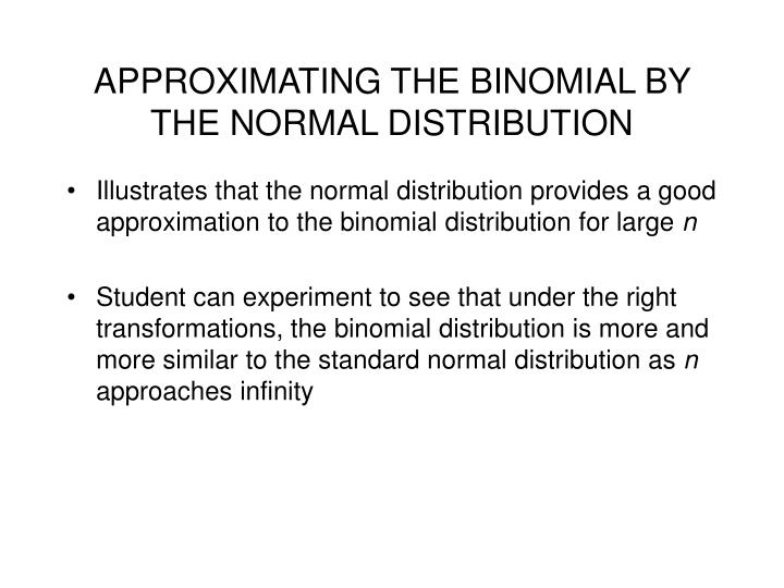 APPROXIMATING THE BINOMIAL BY THE NORMAL DISTRIBUTION