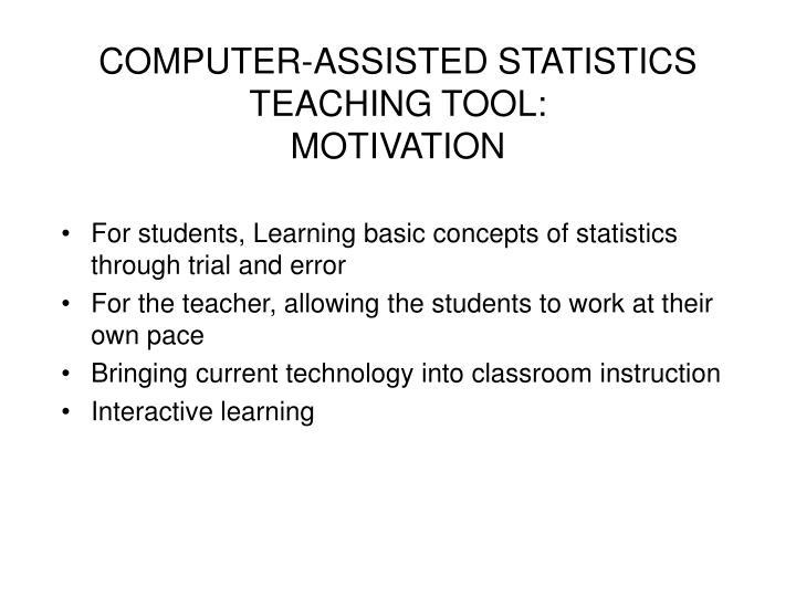Computer assisted statistics teaching tool motivation