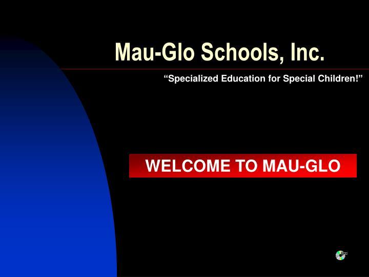 Mau glo schools inc