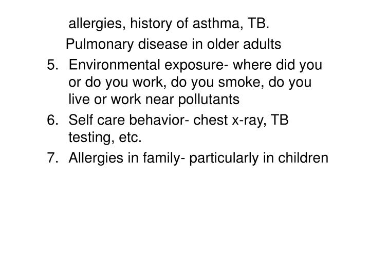 allergies, history of asthma, TB.
