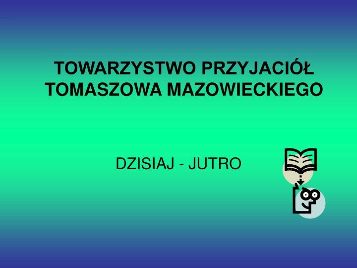 Towarzystwo przyjaci tomaszowa mazowieckiego