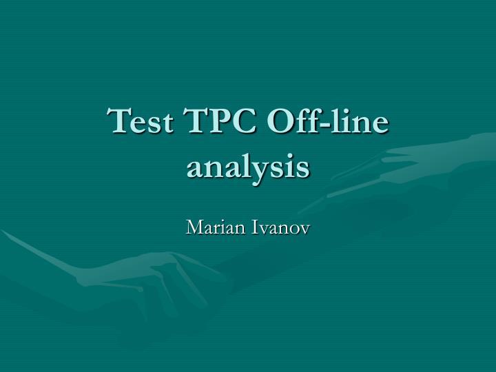 test tpc off line analysis