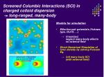 screened columbic interactions sci in charged colloid dispersion long ranged many body
